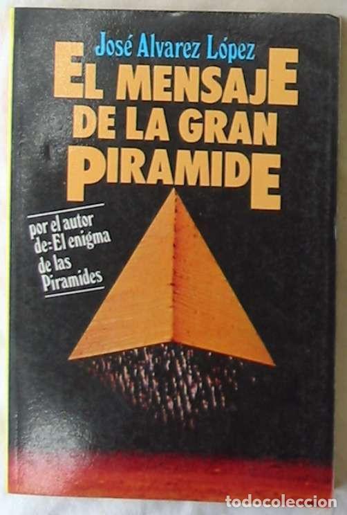EL MENSAJE DE LA GRAN PIRAMIDE - JOSÉ ÁLVAREZ LÓPEZ - ED. AURA 1985 - VER INDICE (Libros de Segunda Mano - Parapsicología y Esoterismo - Otros)