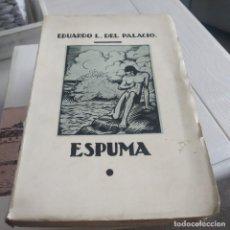 Libros de segunda mano: EDUARDO L. DEL PALACIO ESPUMA 1935 DEDICADO POR EL AUTOR. Lote 197099192