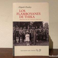 Libros de segunda mano: LOS FLAMBOYANES DE THYKA . MEMORIAS DE UNA INFANCIA AFRICANA. ELSPETH HUXLEY. EDICIONES DEL VIENTO. Lote 197128456