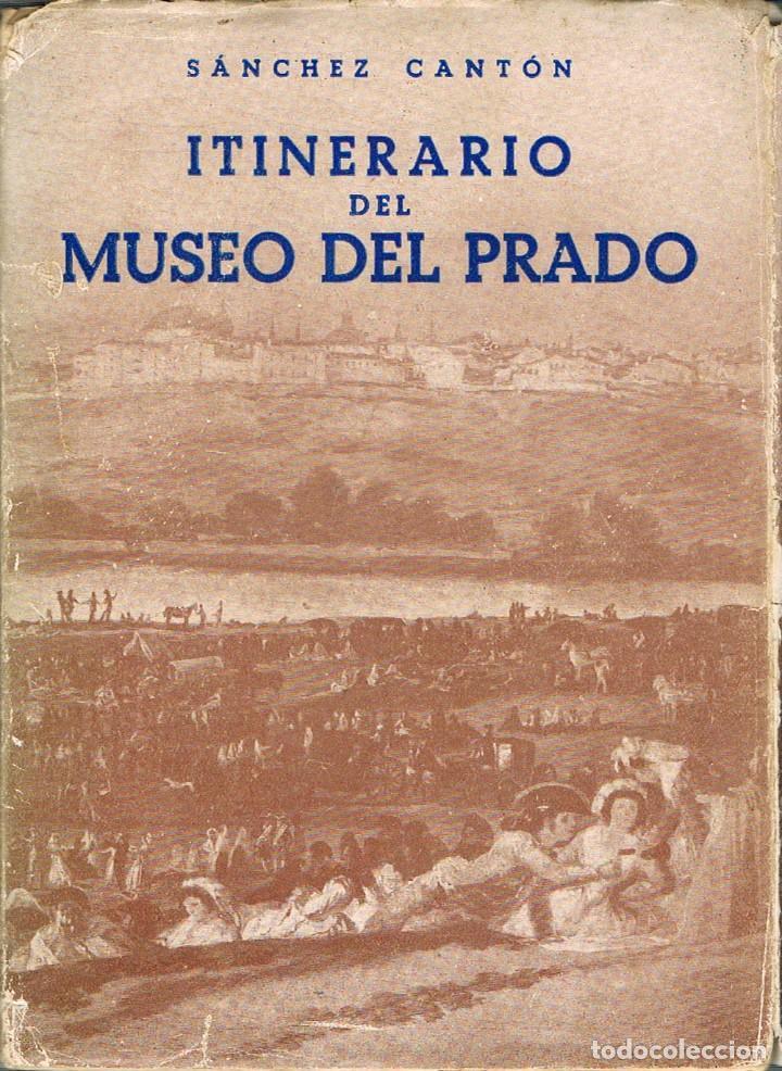ITINERARIO DEL MUSEO DEL PRADO POR SANCHEZ CANTÓN, VER INDICES (Libros de Segunda Mano - Bellas artes, ocio y coleccionismo - Otros)