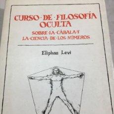 Libros de segunda mano: CURSO DE FILOSOFÍA OCULTA. SOBRE LA CÁBALA Y LA CIENCIA DE LOS NÚMEROS. ELIPHAS LEVI 1981. Lote 197286087