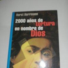 Libros de segunda mano: HORST HERRMANN , 2000 AÑOS DE TORTURA EN NOMBRE DE DIOS. Lote 197496922