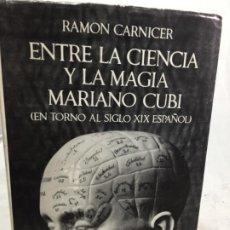 Libros de segunda mano: ENTRE LA CIENCIA Y LA MAGIA - MARIANO CUBI (EN TORNO AL SIGLO XIX ESPAÑOL) RAMON CARNICER 1969. Lote 197539262