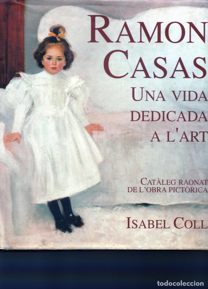 RAMON CASAS UNA VIDA DEDICADA A L'ART (Libros de Segunda Mano - Bellas artes, ocio y coleccionismo - Otros)