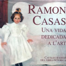 Libros de segunda mano: RAMON CASAS UNA VIDA DEDICADA A L'ART. Lote 197552802