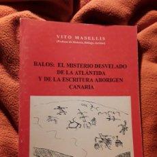 Libros de segunda mano: BALOS: EL MISTERIO DESVELADO DE LA ATLÁNTIDA Y DE LA ESCRITURA ABORIGEN CANARIA. UNICO EN TC. VITO M. Lote 197576260