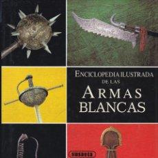 Libros de segunda mano: ENCICLOPEDIA ILUSTRADA DE LAS ARMAS BLANCAS . Lote 197607886