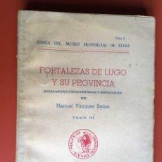 Libros de segunda mano: FORTALEZAS DE LUGO Y SU PROVINCIA - TOMO III - MANUEL VÁZQUEZ SEIJAS - FIRMA Y DEDICATORIA AUTOR. Lote 197647572