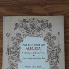 Libros de segunda mano: BIBLIOFILIA: NAO FAÇO NADA SEM ALEGRIA. A BIBLIOTECA INDISCIPLINADA DE GUITA E JOSE MINDLIN - 1999. Lote 197677212