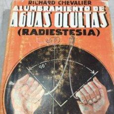 Libros de segunda mano: ALUMBRAMIENTO DE AGUAS OCULTAS (RADIESTESIA). RICHARD CHEVALIER. ED. SINTES 1961. Lote 197682847