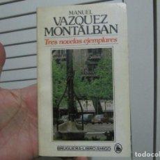 Libros de segunda mano: TRES NOVELAS EJEMPLARES - MANUEL VÁZQUEZ MONTALBAN. BRUGUERA. Lote 197792155