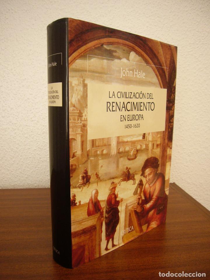 JOHN HALE: LA CIVILIZACIÓN DEL RENACIMIENTO EN EUROPA 1450-1620 (CRÍTICA, 1996) TAPA DURA. PERFECTO. (Libros de Segunda Mano - Historia - Otros)