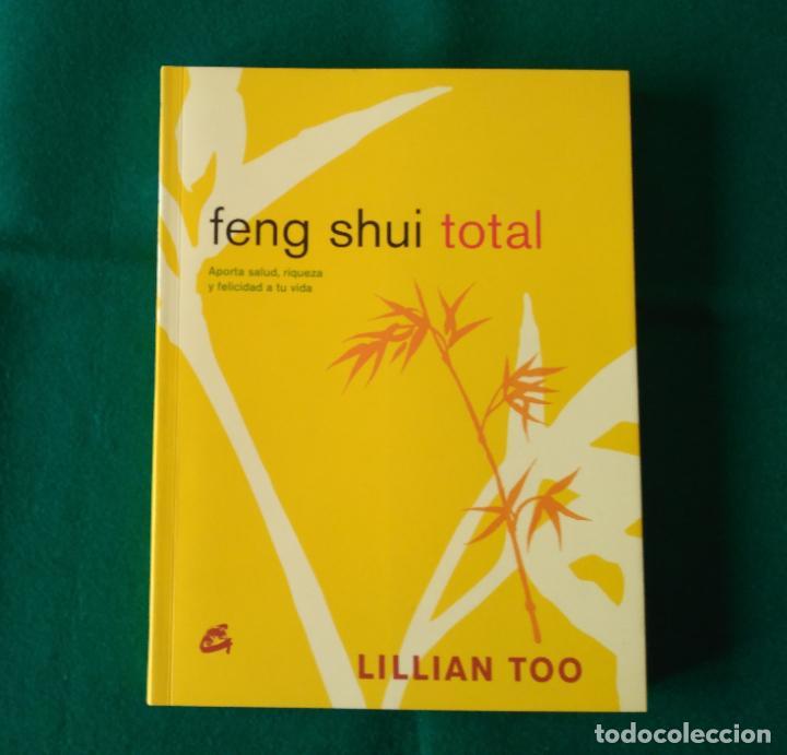 FENG SHUI TOTAL - LILLIAN TOO - EDICIONES GAIA - AÑO 2006 - SIN LEER (Libros de Segunda Mano - Pensamiento - Otros)