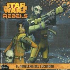 Libros de segunda mano: STAR WARS REBELS. EL PROBLEMA DEL LUCHADOR. 2015 1ª EDIC. . Lote 198119602