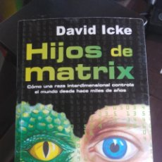 Libros de segunda mano: HIJOS DE MATRIX - DAVID ICKE - EDICIONES OBELISCO . Lote 198181121