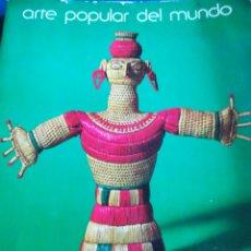Libros de segunda mano: ARTE POPULAR DEL MUNDO COLECCIÓNES JUAN RAMÍREZ DE LUCAS 1976. Lote 198332246