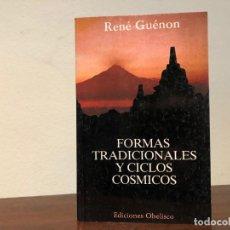 Libros de segunda mano: FORMAS TRADICIONALES Y CICLOS CÓSMICOS RENÉ GUENON. EDITORIAL OBELISCO. TRADICIÓN.. Lote 198475618