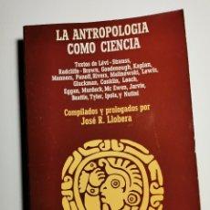 Libros de segunda mano: LA ANTROPOLOGÍA COMO CIENCIA (DIVERSOS AUTORES). Lote 198574368