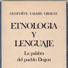 Libros de segunda mano: ETNOLOGÍA Y LENGUAJE. LA PALABRA DEL PUEBLODOGON. GENECIÈVE CALAME GRIAULE. Lote 198598788