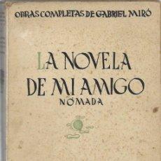 Libros de segunda mano: GABRIEL MIRO OBRAS COMPLETAS (VOL.2ª) LA NOVELA DE MI AMIGO NOMADA MADRID 1938 BIBLIOTECA NUEVA. Lote 198638248