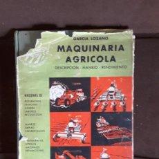Libros de segunda mano: FAUSTINO GARCIA LOZANO MAQUINARIA AGRICOLA COLECCION AGROTECNICA DOSSAT MADRID 1956. Lote 198725250