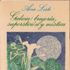 Libros de segunda mano: GALICIA, BRUJERÍA, SUPERSTICIÓN Y MÍSTICA / ANA LISTE. Lote 198747741
