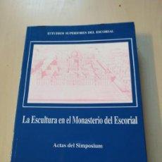 Libros de segunda mano: LA ESCULTURA EN EL MONASTERIO DEL ESCORIAL. ACTAS DEL SIMPOSIUM. ESTUDIOS SUPERIORES DEL ESCORIAL. Lote 198773311