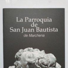 Libros de segunda mano: LA PARROQUIA DE SAN JUAN BAUTISTA DE MARCHENA. Lote 198828487