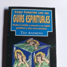 Libros de segunda mano: CÓMO CONECTAR CON SUS GUÍAS ESPIRITUALES .TED ANDREWS . . PARASPCOLOGIA. Lote 198932316
