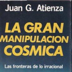 Libros de segunda mano: LA GRAN MANIPULACIÓN CÓSMICA / JUAN G. ATIENZA. Lote 198964776