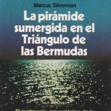 Libros de segunda mano: LA PIRÁMIDE SUMERGIDA EN EL TRIÁNGULO DE LAS BERMUDAS / MARCUS SILVERMAN. Lote 198996141