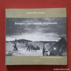Libros de segunda mano: BURGOS: UNA MIRADA AL PASADO - CARLOS SÁINZ VARONA.. Lote 199066341