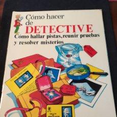 Libros de segunda mano: CÓMO HACER DE DETECTIVE. CÓMO HALLAR PISTAS, REUNIR PRUEBAS Y RESOLVER MISTERIOS. Lote 199267563