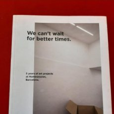 Libros de segunda mano: WE CAN.T WAIT FOR BETTER TIMES, 5 YEARS OF ART PROJETS, HOMESSESION 2012, JEAN-MAXIME DUFRESNE. Lote 199288346