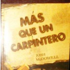 Libros de segunda mano: MAS QUE UN CARPINTERO. JOSH MCDOWELL.EDITÓ UNILIT. 1997.. Lote 199407945