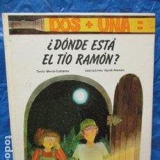 Libros de segunda mano: DOS + UNA DONDE ESTA EL TIO RAMON ? - MERCE COMPANY / AGUSTI ASENSIO. Lote 199555595