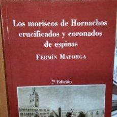 Libri di seconda mano: LOS MORISCOS DE HORNACHOS, CRUCIFICADOS Y CORONADOS DE ESPINAS, FERMÍN MAYORGA, CULTIVA LIBROS. Lote 199587381