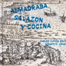 Libros de segunda mano: ALMADRABA, SALAZÓN Y COCINA. CARLOS LLORCA BAUS Y NORBERTO JORGE. Lote 199831788