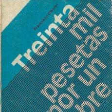 Libros de segunda mano: FRANCISCO CANDEL TREINTA MIL PESETAS POR UN HOMBRE EDICIONES ALFAGUARA MADRID 1969 . Lote 199835708