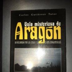 Libros de segunda mano: LIBRO GUIA MISTERIOSA DE ARAGÓN CARLOS RODRÍGUEZ TUTOR. Lote 199882651