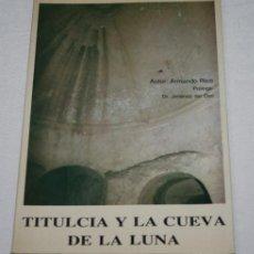 Libros de segunda mano: TITULCIA Y LA CUEVA DE LA LUNA, ARMANDO RICO, PROLOGO JIMENEZ DEL OSO, 1984, FIRMADO Y DEDICADO. Lote 199989003