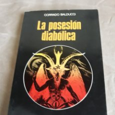 Libros de segunda mano: LA POSESIÓN DIABÓLICA. CORRADO BALDUCCI . EDITORIAL MARTÍNEZ ROCA. Lote 200025123
