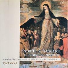 Libros de segunda mano: ESPAÑA Y AMERICA UN OCÉANO DE NEGOCIOS. QUINTO CENTENARIO CASA CONTRATACIÓN 1503-2003. Lote 200355267