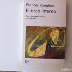 Libros de segunda mano: EL ARCO INTERNO. CURACIÓN Y TOTALIDAD ENPSICOTERAPIA. FRANCES VAUGHAN. EDIT. KAIRÓS. TRANSPERSONAL.. Lote 200373301