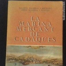 Libros de segunda mano: LA MARINA MERCANT DE CADAQUES.GAIETÀ RAHOLA I ESCOFET I JOSEP RAHOLA I SASTRE.DALMAU 1976.. Lote 200381501