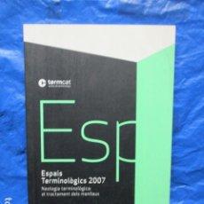 Libros de segunda mano: ESPAIS TERMINOLÒGICS 2007 (EN PRIMER TERME) (CATALÁN) COMO NUEVO.. Lote 200397850