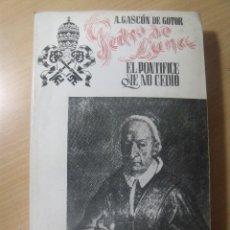 Libros de segunda mano: PEDRO DE LUNA EL PONTIFICE QUE NO CEDIO A. GASCON DE GOTOR ED. BIBLIOTECA NUEVA 1954. Lote 200398538