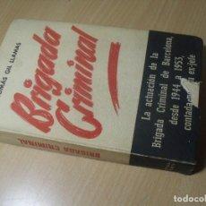 Livros em segunda mão: BRIGADA CRIMINAL TOMAS GIL LLAMAS EX-JEFE 1944-1953 BARCELONA ED. PLANETA 1955 POLICIA . Lote 200559688