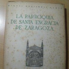 Libros de segunda mano: LA PARROQUIA DE SANTA ENGRACIA DE ZARAGOZA MIGUEL MONTSERRAT GAMIZ INT.FERNANDO CAT.1948. Lote 200574500