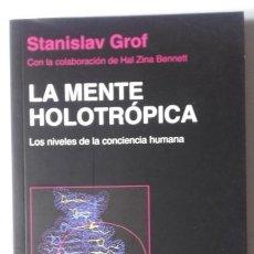 Libri di seconda mano: LA MENTE HOLOTRÓPICA. LOS NIVELES DE LA CONCIENCIA HUMANA. STANISLAV GROFF. Lote 200581360